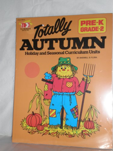 Totally Autumn: Holiday and Seasonal Curriculum Units, Pre-K, Grade 2: Flora, Sherrill B.