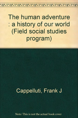 The human adventure : a history of our world (Field social studies program): Cappelluti, Frank J