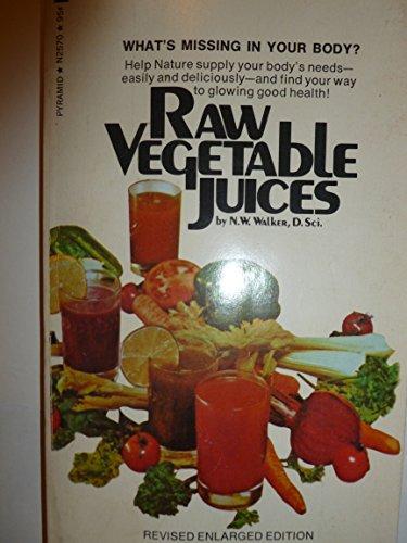 Raw Vegetable Juices: D. Sci. N. W. Walker