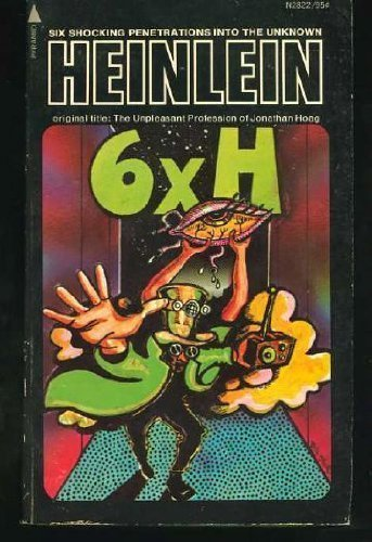 6 x H: Six Shocking Penetrations into the Unknown: Robert A Heinlein