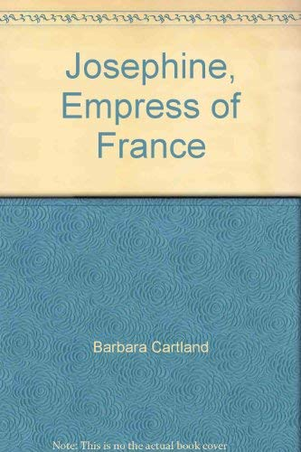 Josephine Empress of France: Barbara Cartland