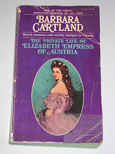 The Private Life of Elizabeth Empress of Austria: Barbara Cartland