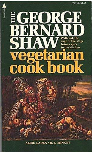 The George Bernard Shaw Vegetarian Cookbook: Alice Laden, R.