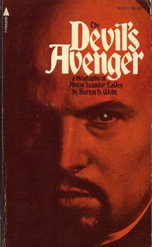 The Devil's Avenger: a Biography of Anton: Burton H. Wolfe