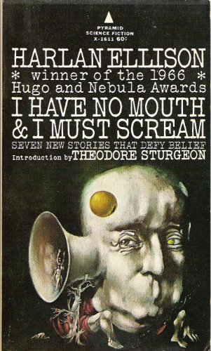 9780515035216: I Have No Mouth & I Must Scream: Seven New Stories That Defy Belief -- First 1st Printing, with an Introduction By Tehodre Sturgeon -- Pyramid Science Fiction X-1611