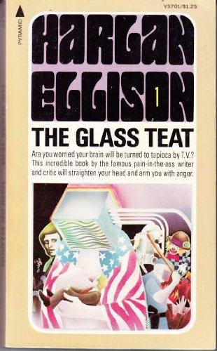 The Glass Teat : Essays of Opinion on the Subject of Television: Ellison, Harlan