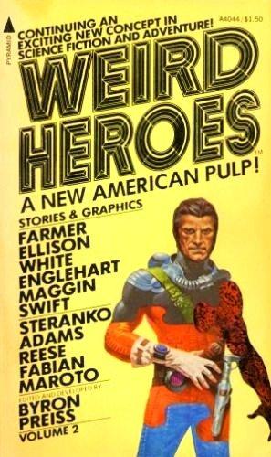 Weird Heroes, Volume 2: A New American Pulp!: Byron Preiss, Editor; Philip Jose Farmer, Ted White, ...