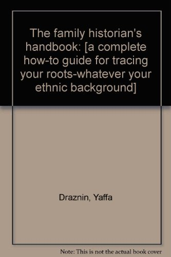 The family historian's handbook: [a complete how-to: Draznin, Yaffa