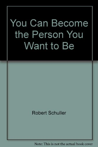 You Can Become the Person You Want to Be (9780515061697) by Robert Schuller