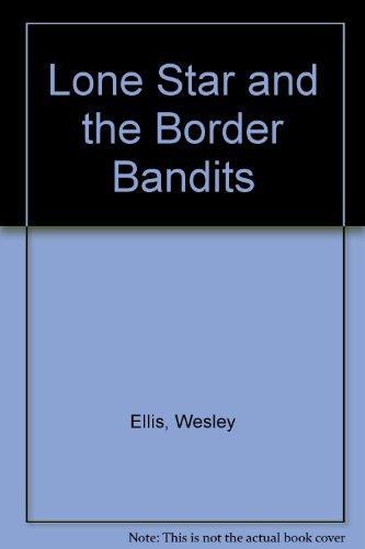 Lone Star and the Border Bandits, 03: Ellis, Wesley