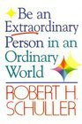 Robert H. Schuller Tells How To...Be An Extra-Ordinary Person In An Ordinary World (9780515085778) by Robert H. Schuller