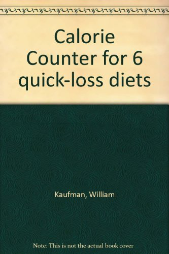Calorie Counter for Six Quick-Loss Diets: William I. Kaufman
