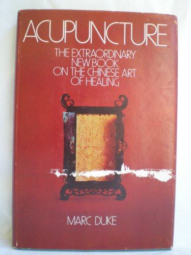 Acupuncture - The Extraordinary New Book on the Chinese Art of Healing