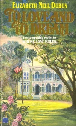 To Love & To Dream: Dubus, Elizabeth Nell