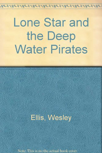 Lone Star and the Deepwater Pirates (Lone: Ellis, Wesley