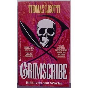 Grimscribe: his lives and works: Thomas Ligotti