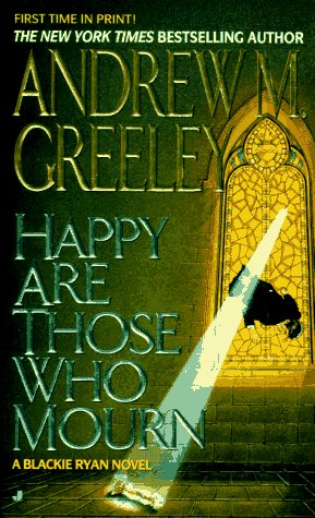 Happy Are Those Who Mourn (Blackie Ryan: Greeley, Andrew M.