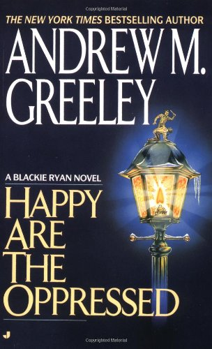 Happy Are the Oppressed (A Father Blackie: Greeley, Andrew M.
