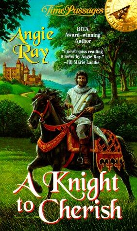 A Knight to Cherish (Time Passages Romance: Angie Ray