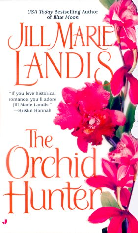 The Orchid Hunter (051512768X) by Jill Marie Landis