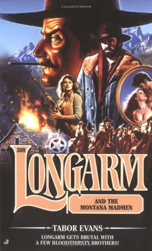 Longarm 308: Longarm and the Montana Madmen: Tabor Evans