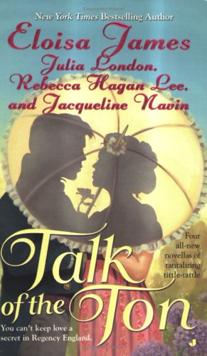 Talk of the Ton (0515139300) by Eloisa James; Julia London; Rebecca Hagan Lee; Jacqueline Navin