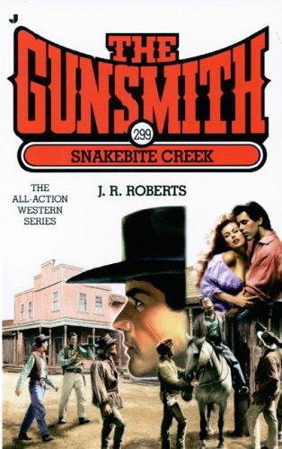 The Gunsmith 299: Snakebite Creek (Gunsmith, The): J. R. Roberts