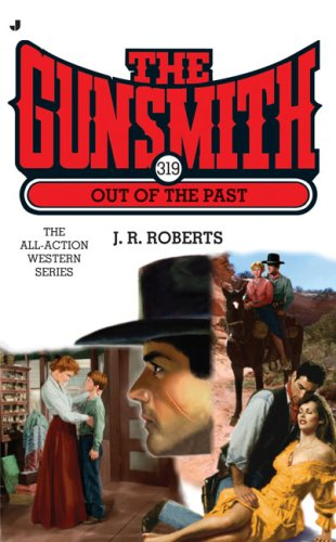 Out of the Past (The Gunsmith #319): J. R. Roberts