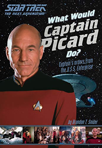 What Would Captain Picard Do?: Captain's Orders from the U.S.S. Enterprise