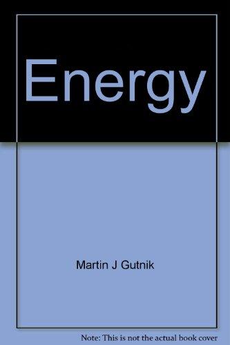Energy: Its past, its present, its future: Martin J Gutnik