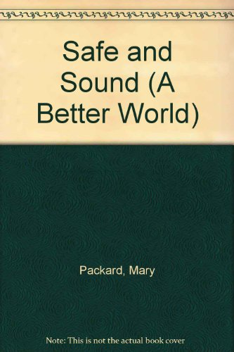Safe and Sound (A Better World) (0516008285) by Packard, Mary