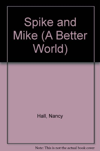 Spike and Mike (A Better World) (0516008307) by Nancy Hall; Mary Packard