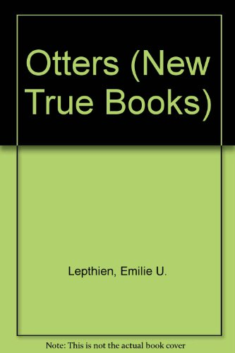 Otters (New True Books): Lepthien, Emilie U.