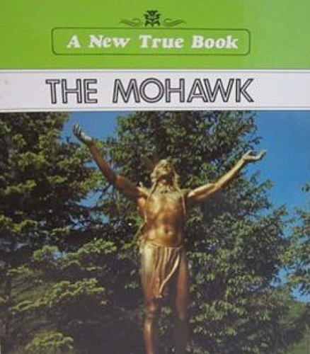 The Mohawk (New True Book): Duvall, Jill