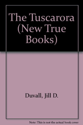 The Tuscarora (New True Books): Duvall, Jill D.