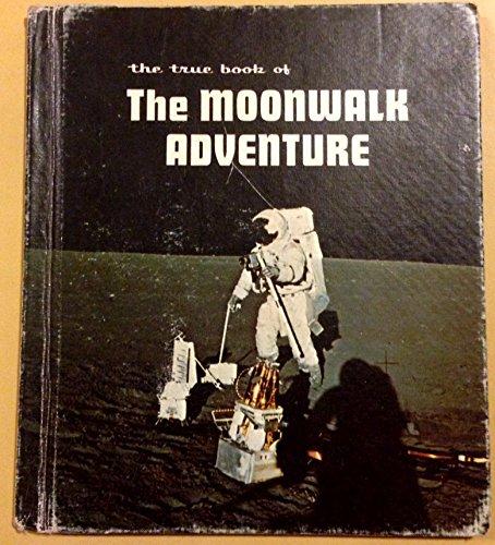 The true book of the moonwalk adventure: Friskey, Margaret