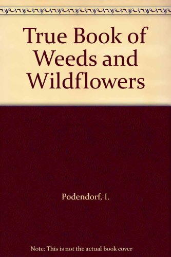 9780516012612: True Book of Weeds and Wildflowers