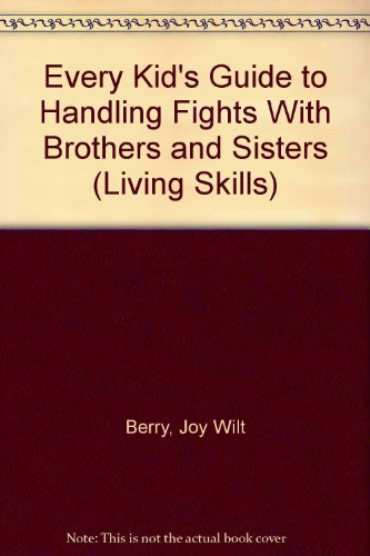 Every Kid's Guide to Handling Fights With Brothers and Sisters (Living Skills) (9780516014043) by Berry, Joy Wilt