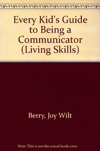 Every Kid's Guide to Being a Communicator (Living Skills) (9780516014180) by Berry, Joy Wilt