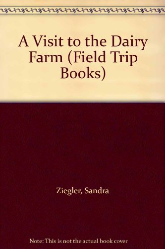 A Visit to the Dairy Farm (Field Trip Books): Ziegler, Sandra