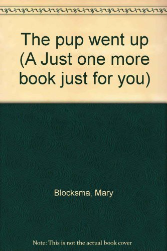 The pup went up (A Just one more book just for you): Blocksma, Mary