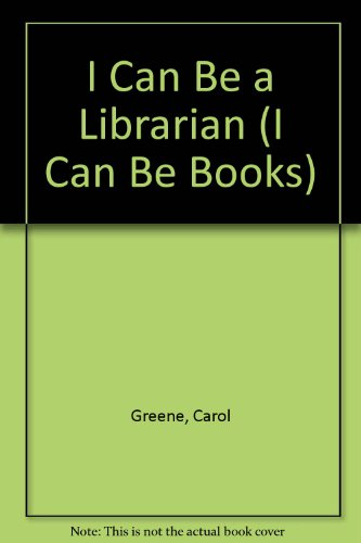 I Can Be a Librarian (I Can: Carol Greene
