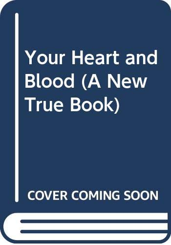 Your Heart and Blood (A New True Book): Leslie J. Lemaster