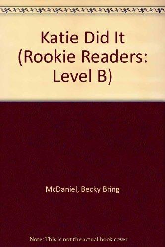 Katie Did It (Rookie Readers: Level B): McDaniel, Becky Bring