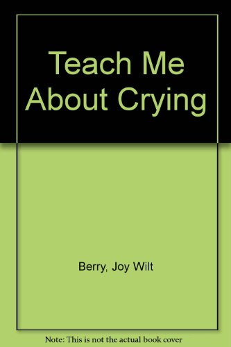 Teach Me About Crying (9780516021270) by Berry, Joy Wilt