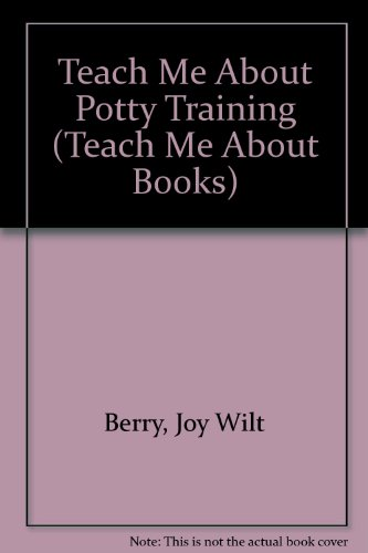 Teach Me About Potty Training (Teach Me About Books) (9780516021355) by Berry, Joy Wilt