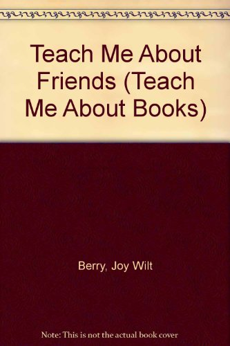 Teach Me About Friends (Teach Me About Books) (0516021400) by Joy Wilt Berry
