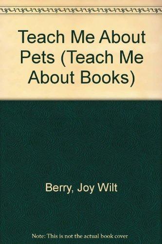 Teach Me About Pets (Teach Me About: Joy Wilt Berry