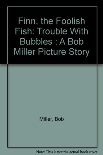 9780516023540: Finn, the Foolish Fish: Trouble With Bubbles : A Bob Miller Picture Story (A See how I read book)