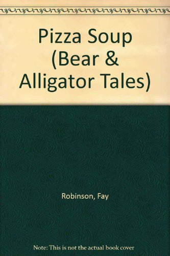9780516023731: Pizza Soup (Bear & Alligator Tales)